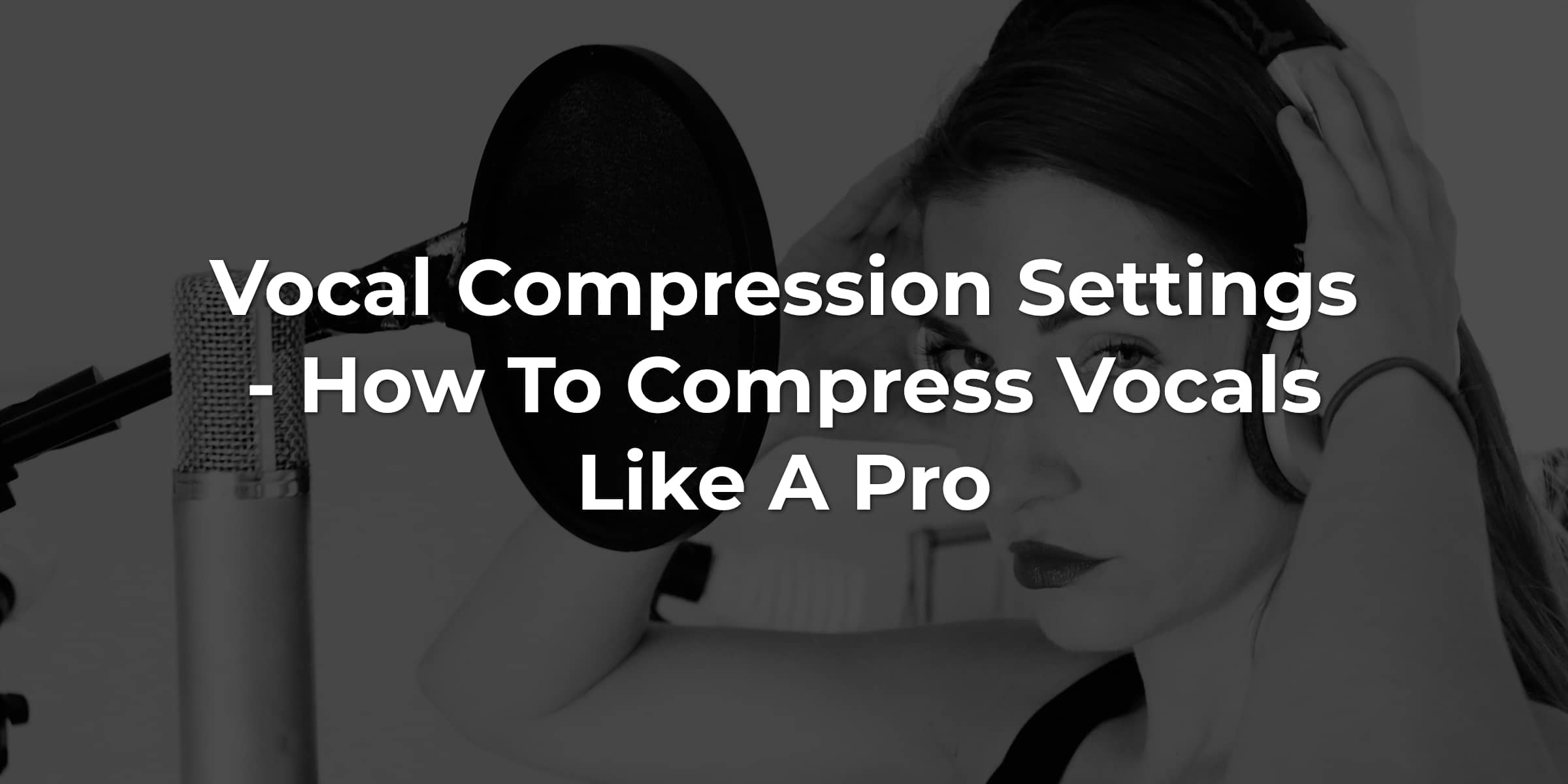 how to compress vocals when mixing music